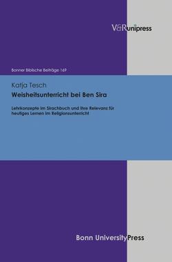 Weisheitsunterricht bei Ben Sira von Berges,  Ulrich, Ebner,  Martin, Tesch,  Katja