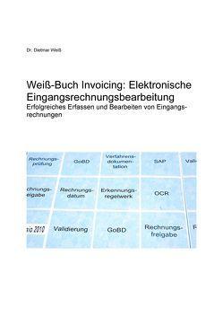 Weiß-Buch Invoicing: Elektronische Eingangsrechnungsbearbeitung von Dr. Weiß,  Dietmar