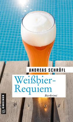 Weißbier-Requiem von Schröfl,  Andreas