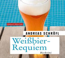 Weißbier-Requiem von Birnstiel,  Thomas, Schröfl,  Andreas