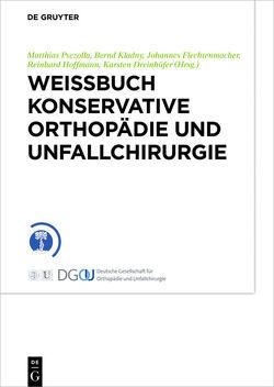 Weißbuch Konservative Orthopädie und Unfallchirurgie von Dreinhöfer,  Karsten, Flechtenmacher,  Johannes, Hoffmann,  Reinhard, Kladny,  Bernd, Psczolla,  Matthias