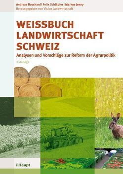 Weissbuch Landwirtschaft Schweiz von Bosshard,  Andreas, Jenny,  Markus, Schläpfer,  Felix