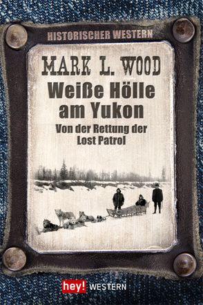Weiße Hölle am Yukon von Wood,  Mark L.