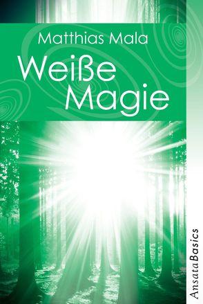 Weiße Magie – Praxisbuch von Mala,  Matthias