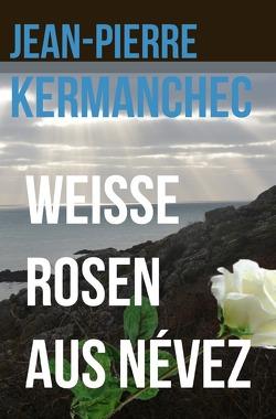 Weiße Rosen aus Névez von Kermanchec,  Jean-Pierre