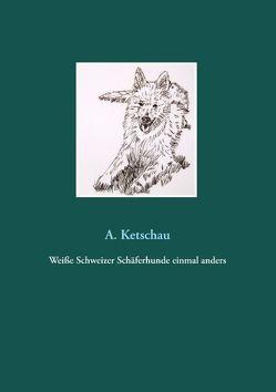 Weiße Schweizer Schäferhunde einmal anders von Ketschau,  A.