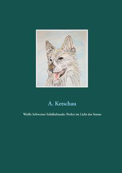 Weiße Schweizer Schäferhunde: Perlen im Licht der Sonne von Ketschau,  A.