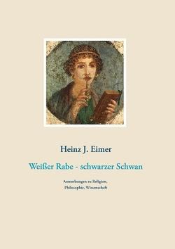Weißer Rabe – schwarzer Schwan von Eimer,  Heinz J.