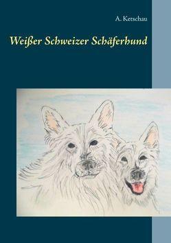 Weißer Schweizer Schäferhund von Ketschau,  A.