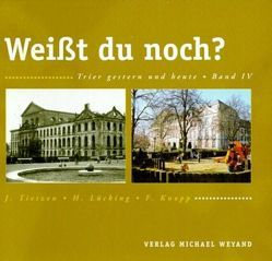 Weisst Du noch?. Trier – gestern und heute von Herberg,  Birgit, Knopp,  Friedhelm, Lücking,  Hermann, Tietzen,  Josef