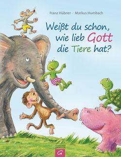 Weißt du schon, wie lieb Gott die Tiere hat? von Hübner,  Franz, Humbach,  Markus