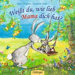 Weißt du, wie lieb Mama dich hat? von Livanios (Zabini),  Eleni, Lütje,  Susanne