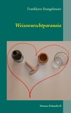 Weisswurschtparanoia von Stangelmeier,  Franklynn