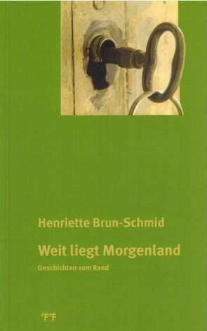 Weit liegt Morgenland von Brun-Schmid,  Henriette