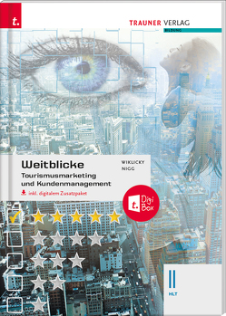 Weitblicke – Tourismusmarketing und Kundenmanagement II HLT inkl. digitalem Zusatzpaket von Nigg,  Christina, Wiklicky,  Felix