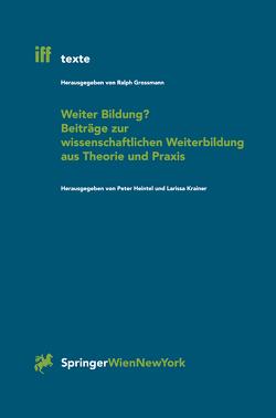 Weiter Bildung? Beiträge zur wissenschaftlichen Weiterbildung aus Theorie und Praxis von Heintel,  Peter, Krainer,  Larissa