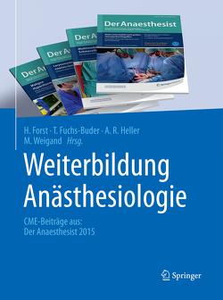 Weiterbildung Anästhesiologie von Forst,  H., Fuchs-Buder,  T., Heller,  A. R., Weigand,  M.