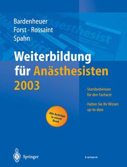 Weiterbildung für Anästhesisten 2003 von Bardenheuer,  Hubert Josef, Forst,  Helmuth, Rossaint,  Rolf, Spahn,  Donat R.