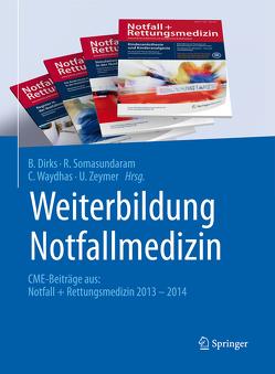 Weiterbildung Notfallmedizin von Dirks,  B., Somasundaram,  R., Waydhas,  C., Zeymer,  U