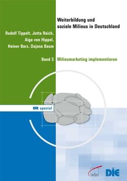 Weiterbildung und soziale Milieus in Deutschland, Band 3: Milieumarketing implementieren von Barz,  Heiner, Baum,  Dajana, Reich,  Jutta, Tippelt,  Rudolf, von Hippel,  Aiga