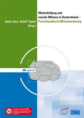 Weiterbildung und soziale Milieus in Deutschland – Praxishandbuch Milieumarketing von Barz,  Heiner, Tippelt,  Rudolf