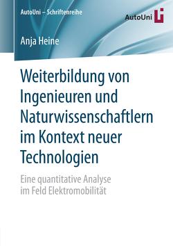 Weiterbildung von Ingenieuren und Naturwissenschaftlern im Kontext neuer Technologien von Heine,  Anja