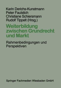 Weiterbildung zwischen Grundrecht und Markt von Derichs-Kunstmann,  Karin, Faulstich,  Peter, Schiersmann,  Christiane, Tippelt,  Rudolf