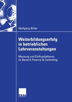 Weiterbildungserfolg in betrieblichen Lehrveranstaltungen von Bihler,  Wolfgang, Jungkunz,  Prof. Dr. Diethelm