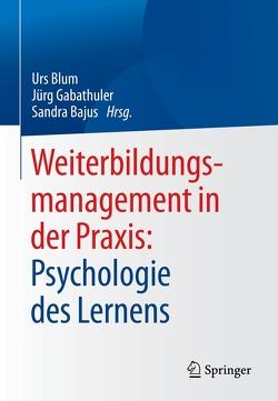 Weiterbildungsmanagement in der Praxis: Psychologie des Lernens von Bajus,  Sandra, Blum,  Urs, Gabathuler,  Jürg, Negri,  Christoph