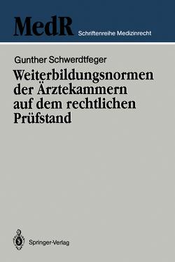 Weiterbildungsnormen der Ärztekammern auf dem rechtlichen Prüfstand von Broglie,  Maximilian G., Schwerdtfeger,  Gunther