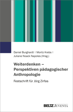 Weiterdenken – Perspektiven pädagogischer Anthropologie von Burghardt,  Daniel, Krebs,  Moritz, Noack Napoles,  Juliane