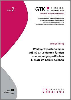 Weiterentwicklung einer AlSi8Cu3-Legierung für den anwendungsspezifischen Einsatz im Kokillengießen von Fiebig,  Christoph J.
