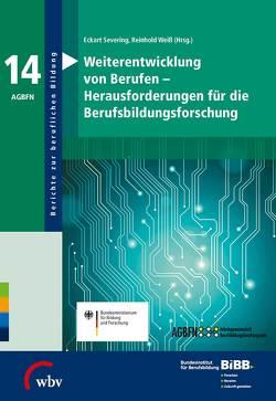 Weiterentwicklung von Berufen – Herausforderungen für die Berufsbildungsforschung von BIBB Bundesinstitut für Berufsbildung, Severing,  Eckart, Weiss,  Reinhold