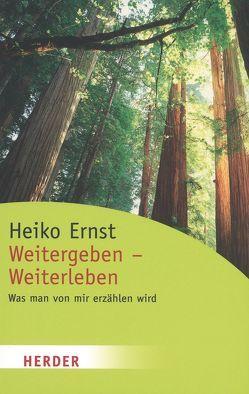 Weitergeben – Weiterleben von Ernst,  Heiko