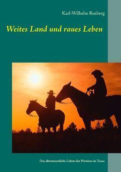 Weites Land und raues Leben von Rosberg,  Karl-Wilhelm