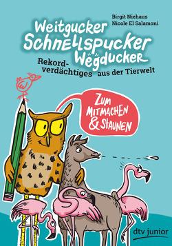 Weitgucker, Schnellspucker, Wegducker – Rekordverdächtiges aus der Tierwelt von El Salamoni,  Nicole, Niehaus,  Birgit