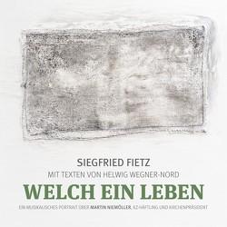 Welch ein Leben (Ein musikalisches Portrait über Martin Niemöller, KZ-Häftling und Kirchenpräsident) von Fietz,  Florian, Fietz,  Siegfried, Wegner-Nord,  Helwig