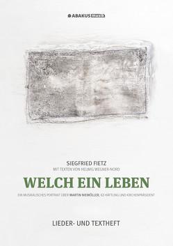 Welch ein Leben (Ein musikalisches Portrait über Martin Niemöller, KZ-Häftling und Kirchenpräsident) von Fietz,  Siegfried, Wegner-Nord,  Helwig