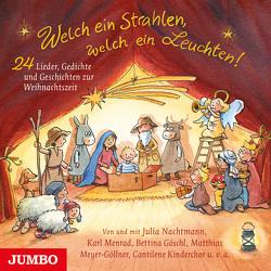 Welch ein Strahlen, welch ein Leuchten. 24 Lieder, Gedichte und Geschichten zur Weihnachtszeit von Goeschl,  Bettina, Menrad,  Karl, Meyer-Göllner,  Matthias, Nachtmann,  Julia
