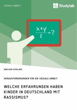 Welche Erfahrungen haben Kinder in Deutschland mit Rassismus? Herausforderungen für die Soziale Arbeit von Catalano,  Adelaide