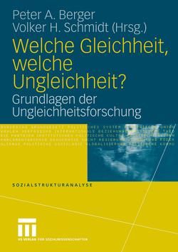 Welche Gleichheit, welche Ungleichheit? von Berger,  Peter A., Schmidt,  Volker H.