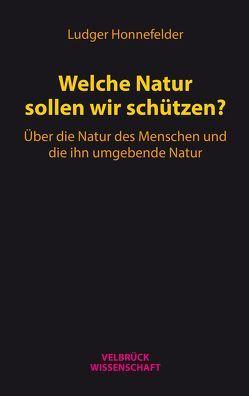 Welche Natur sollen wir schützen? von Honnefelder,  Ludger