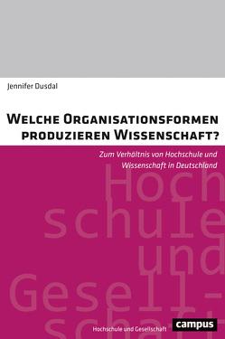 Welche Organisationsformen produzieren Wissenschaft? von Dusdal,  Jennifer