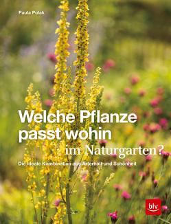 Welche Pflanze passt wohin im Naturgarten? von Polak,  Paula