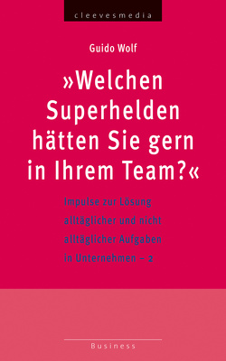 Welchen Superhelden hätten Sie gern in Ihrem Team? von Wolf,  Guido