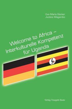 Welcome to Africa – Interkulturelle Kompetenz für Uganda von Bäcker,  Eva Maria, Magambo,  Justine