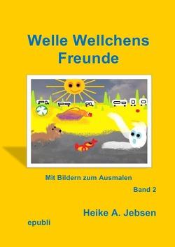 Well Wellchens Freunde   Band 2 von Jebsen,  Heike A.