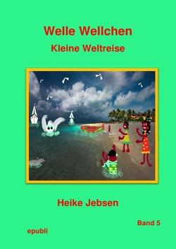 Welle Wellchen Abenteuergeschichten von der Nordseeküste / Welle Wellchen Kleine Weltreise von Jebsen,  Heike