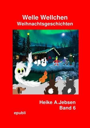 Welle Wellchen Abenteuergeschichten von der Nordseeküste / Welle Wellchen Weihnachtsgeschichten Band 6 von Jebsen,  Heike A.