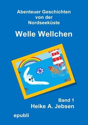 Welle Wellchen     Band 1 von Jebsen,  Heike A.